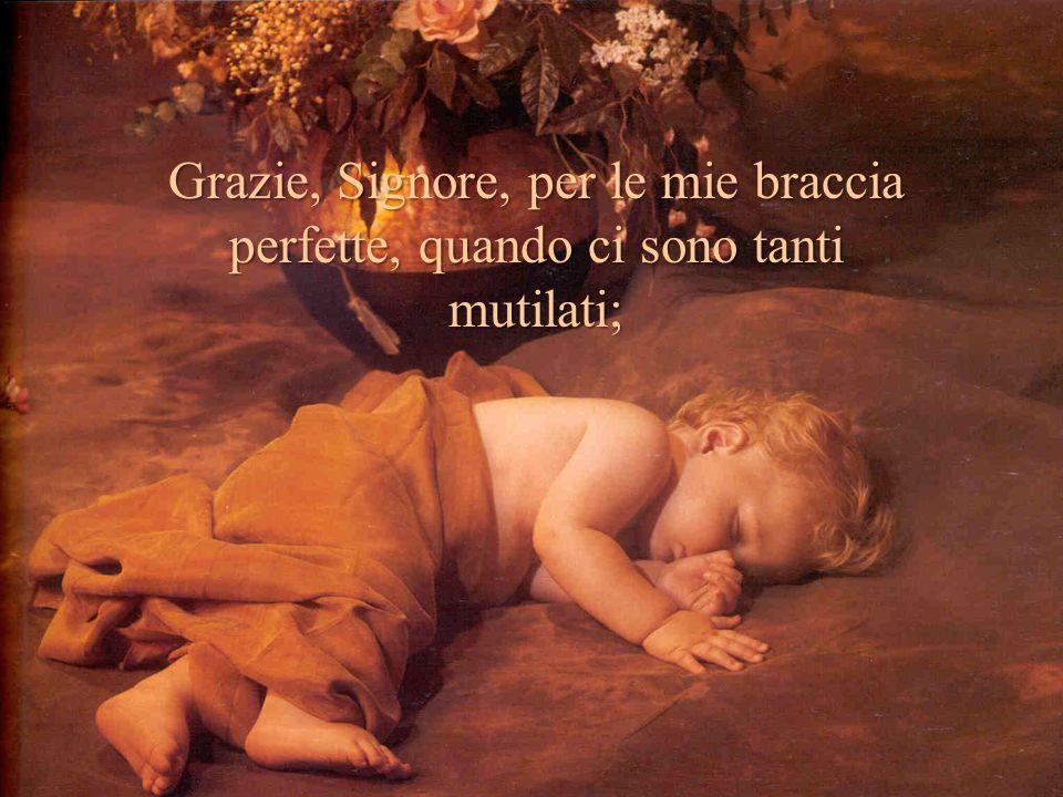 Grazie, Signore, per le mie braccia perfette, quando ci sono tanti mutilati;