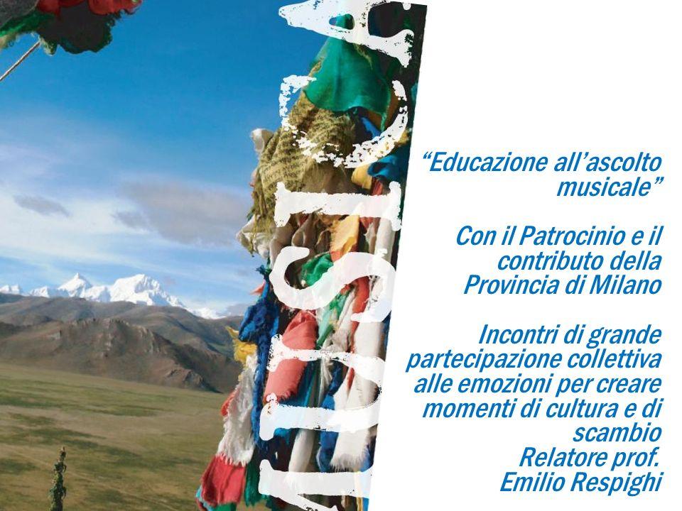 Educazione allascolto musicale Con il Patrocinio e il contributo della Provincia di Milano Incontri di grande partecipazione collettiva alle emozioni per creare momenti di cultura e di scambio Relatore prof.
