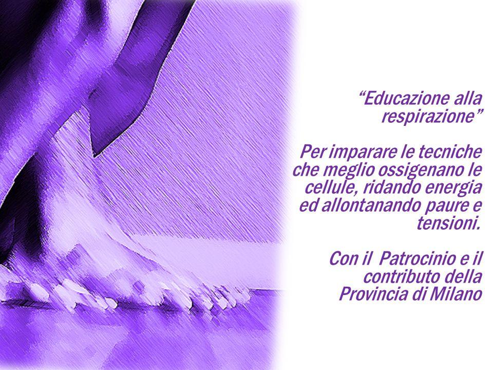 Educazione alla respirazione Per imparare le tecniche che meglio ossigenano le cellule, ridando energia ed allontanando paure e tensioni.