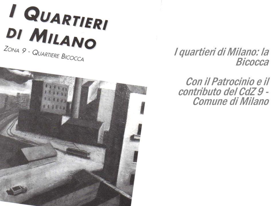 I quartieri di Milano: la Bicocca Con il Patrocinio e il contributo del CdZ 9 - Comune di Milano