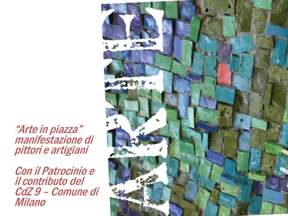 Arte in piazza manifestazione di pittori e artigiani Con il Patrocinio e il contributo del CdZ 9 – Comune di Milano