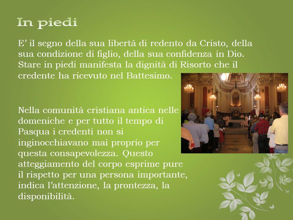 I gesti del corpo durante la celebrazione eucaristica Soprattutto nelle celebrazioni comunitarie non è indifferente la posizione del corpo, perché, ol