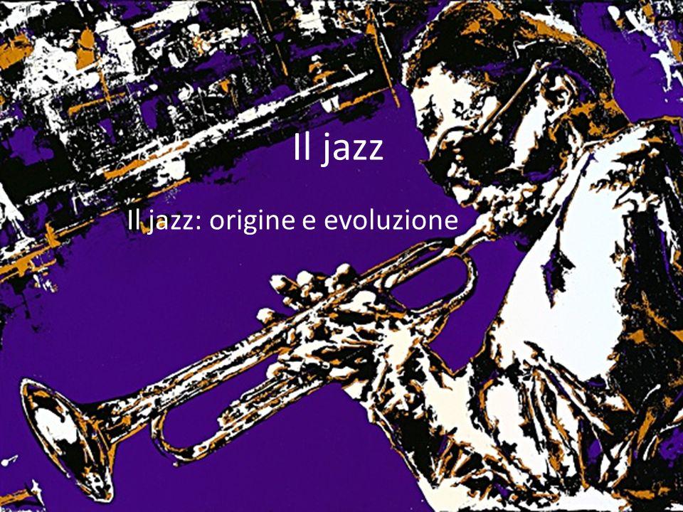 Il jazz Il jazz: origine e evoluzione