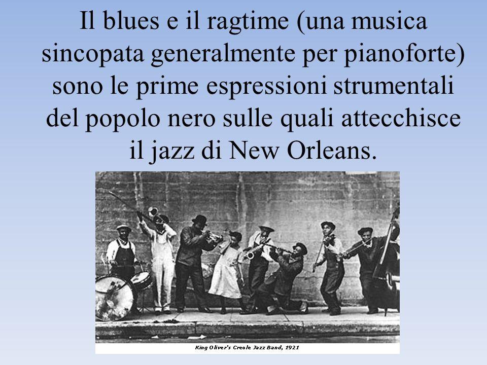 Il blues e il ragtime (una musica sincopata generalmente per pianoforte) sono le prime espressioni strumentali del popolo nero sulle quali attecchisce