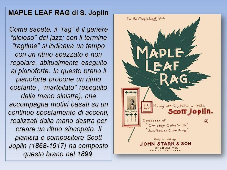 MAPLE LEAF RAG di S. Joplin Come sapete, il rag è il genere gioioso del jazz; con il termine ragtime si indicava un tempo con un ritmo spezzato e non