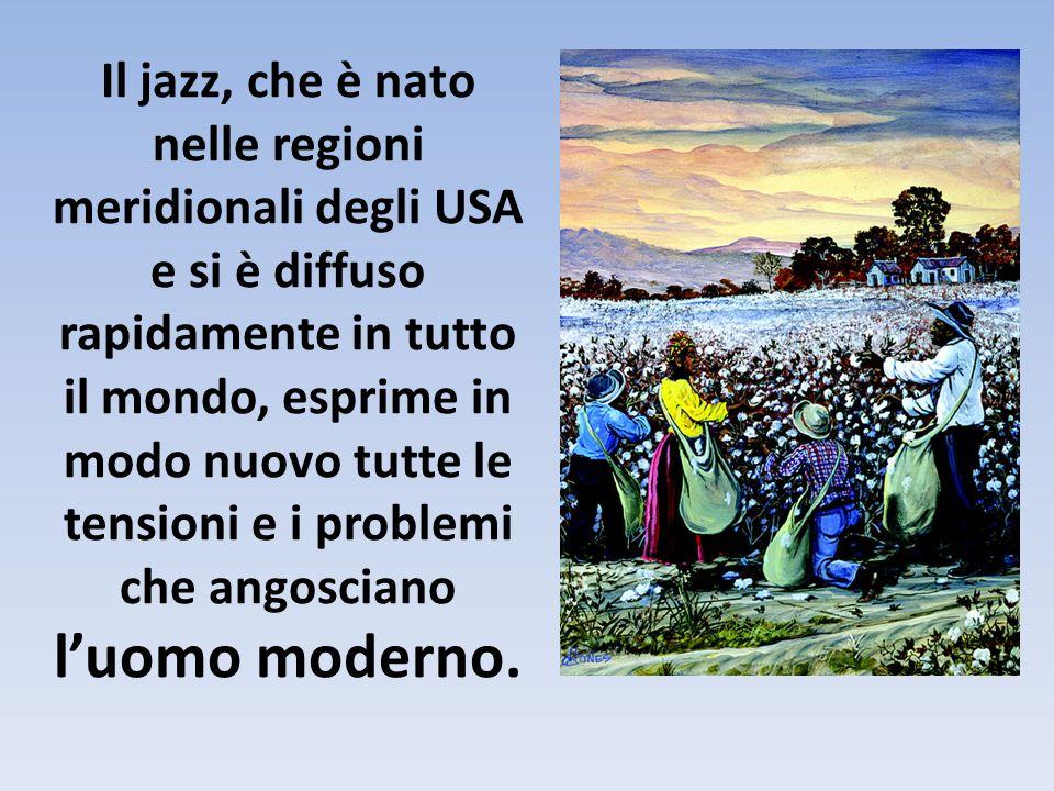 Il jazz, che è nato nelle regioni meridionali degli USA e si è diffuso rapidamente in tutto il mondo, esprime in modo nuovo tutte le tensioni e i prob