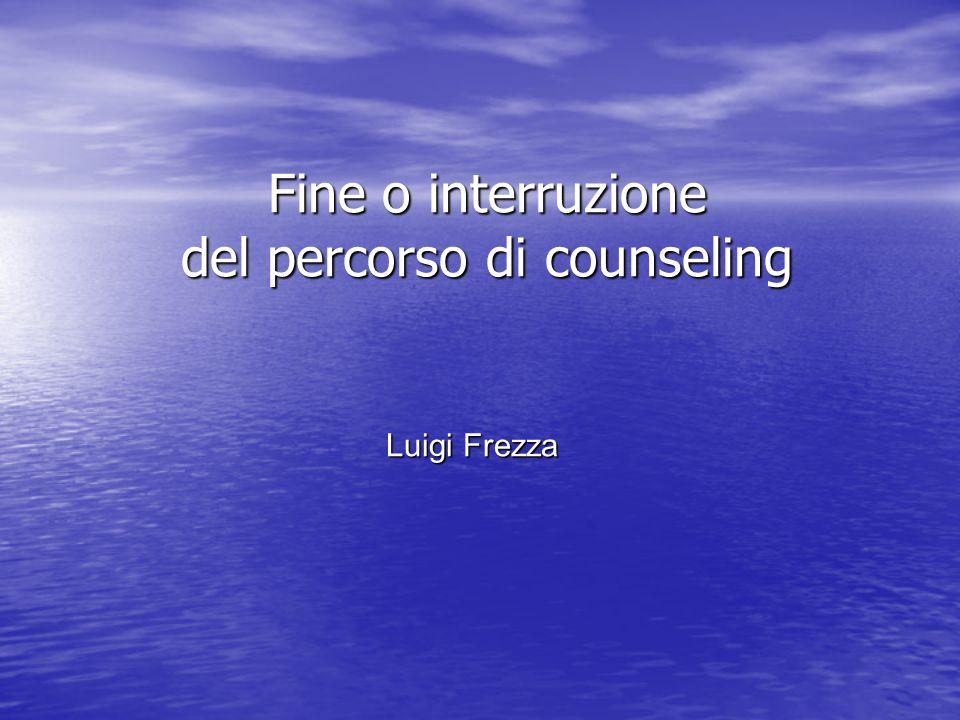 Fine o interruzione del percorso di counseling Luigi Frezza
