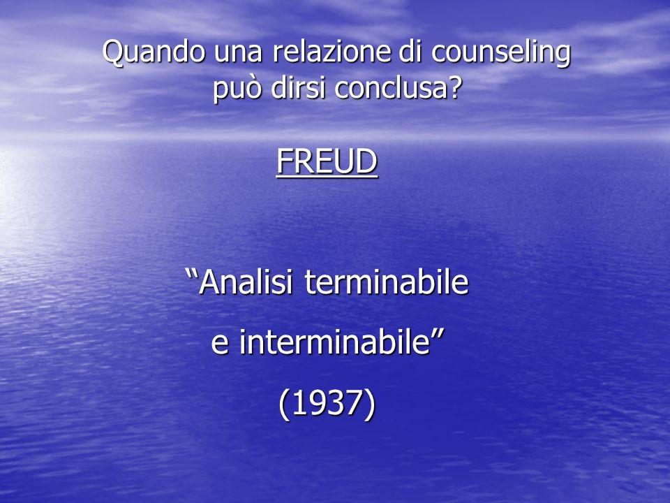 FREUD Analisi terminabile e interminabile (1937) Quando una relazione di counseling può dirsi conclusa?