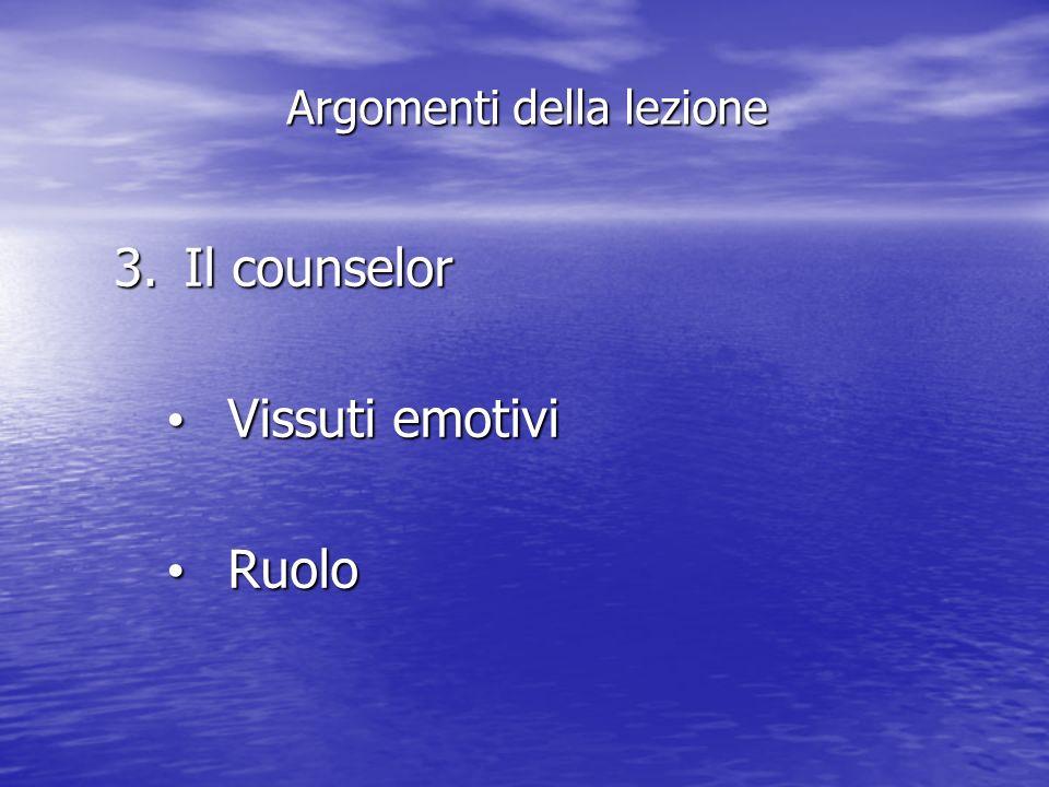 3.Il counselor Vissuti emotivi Vissuti emotivi Ruolo Ruolo Argomenti della lezione