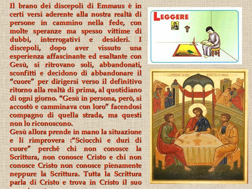 Il brano dei discepoli di Emmaus è in certi versi aderente alla nostra realtà di persone in cammino nella fede, con molte speranze ma spesso vittime d