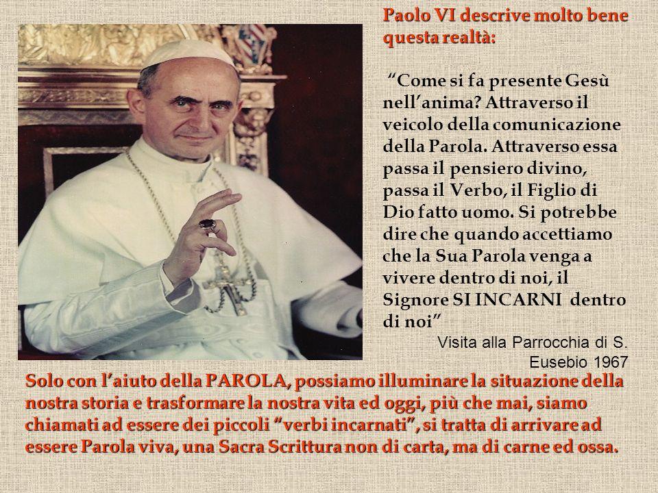 Paolo VI descrive molto bene questa realtà: Come si fa presente Gesù nellanima? Attraverso il veicolo della comunicazione della Parola. Attraverso ess