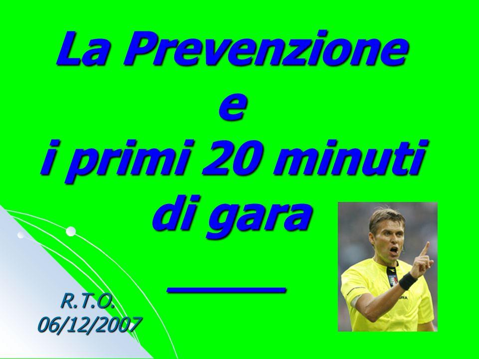 La Prevenzione e i primi 20 minuti di gara ____ R.T.O. 06/12/2007