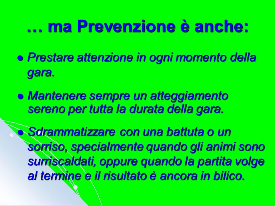 … ma Prevenzione è anche: Prestare attenzione in ogni momento della gara.