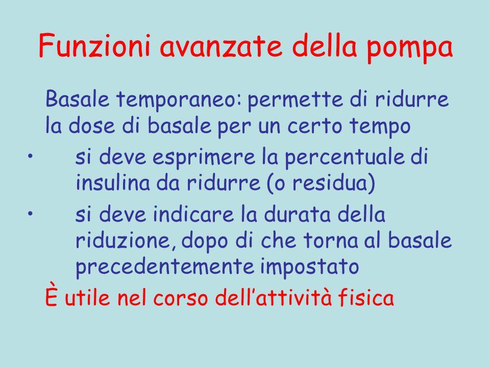 Funzioni avanzate della pompa Basale temporaneo: permette di ridurre la dose di basale per un certo tempo si deve esprimere la percentuale di insulina