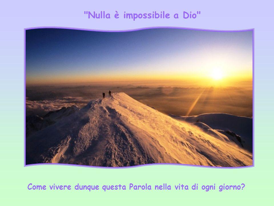 Nulla è impossibile a Dio Come vivere dunque questa Parola nella vita di ogni giorno?
