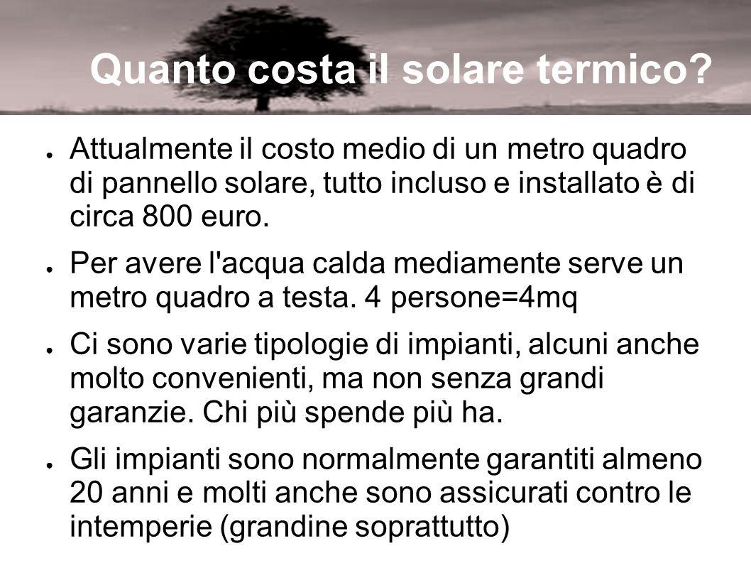 Quanto costa il solare termico? Attualmente il costo medio di un metro quadro di pannello solare, tutto incluso e installato è di circa 800 euro. Per