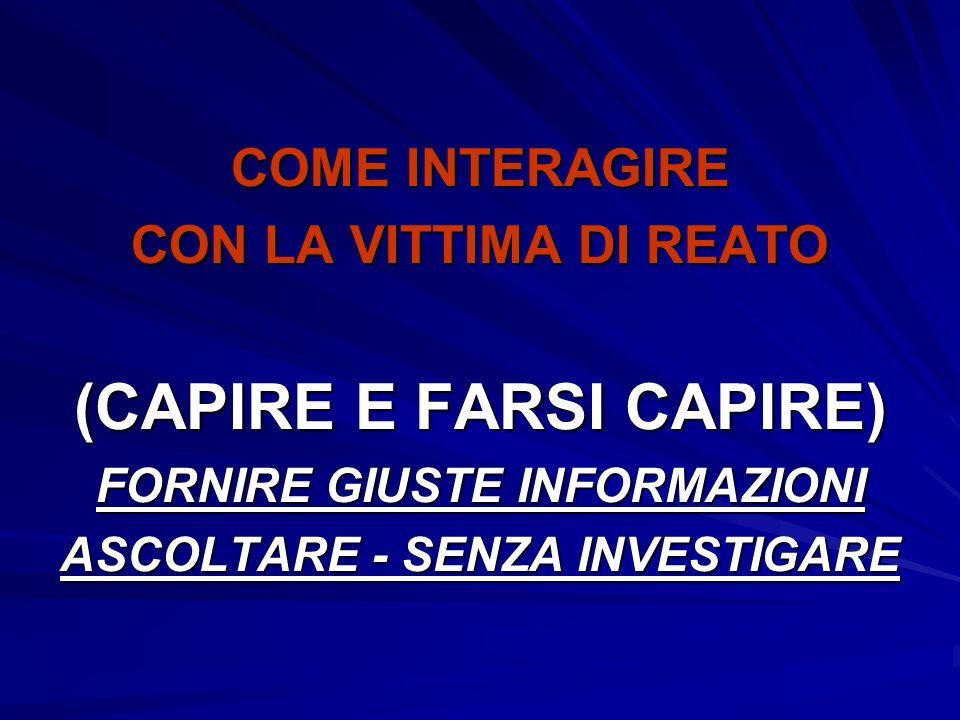 COME INTERAGIRE CON LA VITTIMA DI REATO (CAPIRE E FARSI CAPIRE) FORNIRE GIUSTE INFORMAZIONI ASCOLTARE - SENZA INVESTIGARE