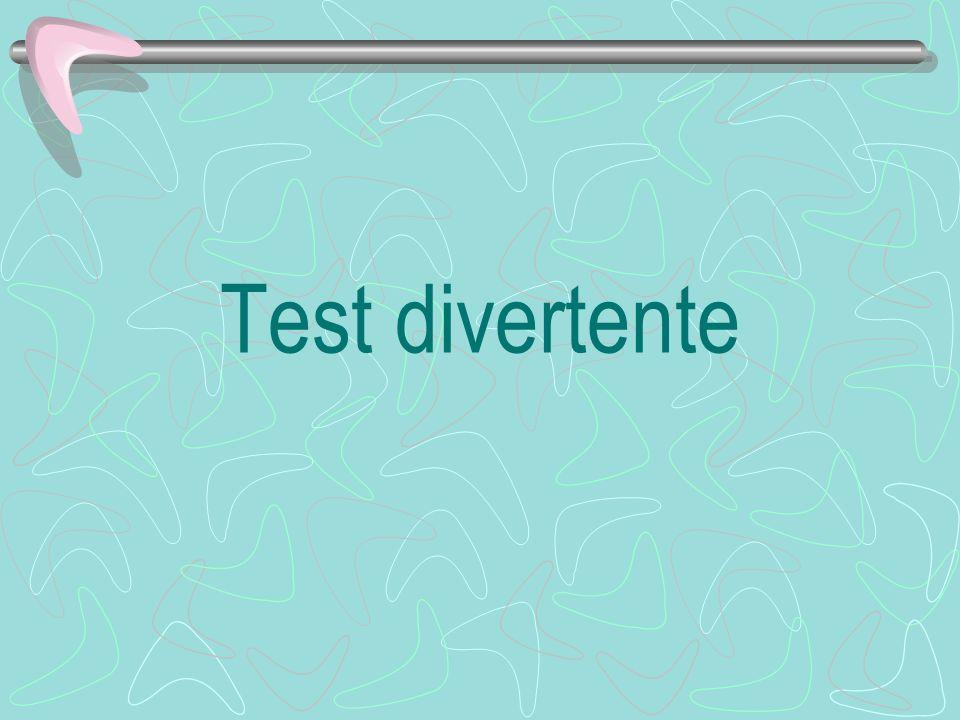 Fate questo test per voi stessi...e inviatelo ai vostri amici.