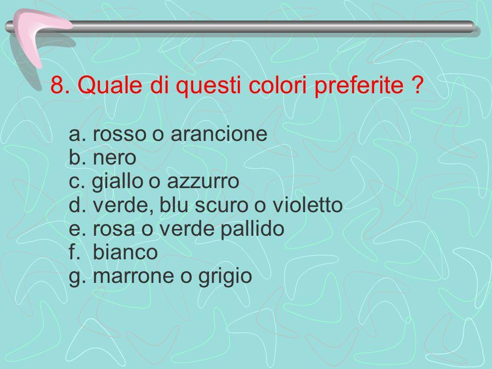 8.Quale di questi colori preferite . a. rosso o arancione b.