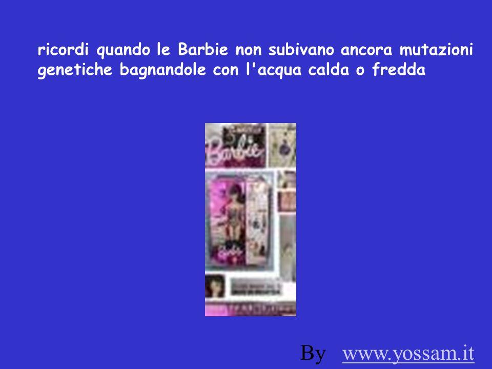 ricordi quando le Barbie non subivano ancora mutazioni genetiche bagnandole con l'acqua calda o fredda By www.yossam.itwww.yossam.it