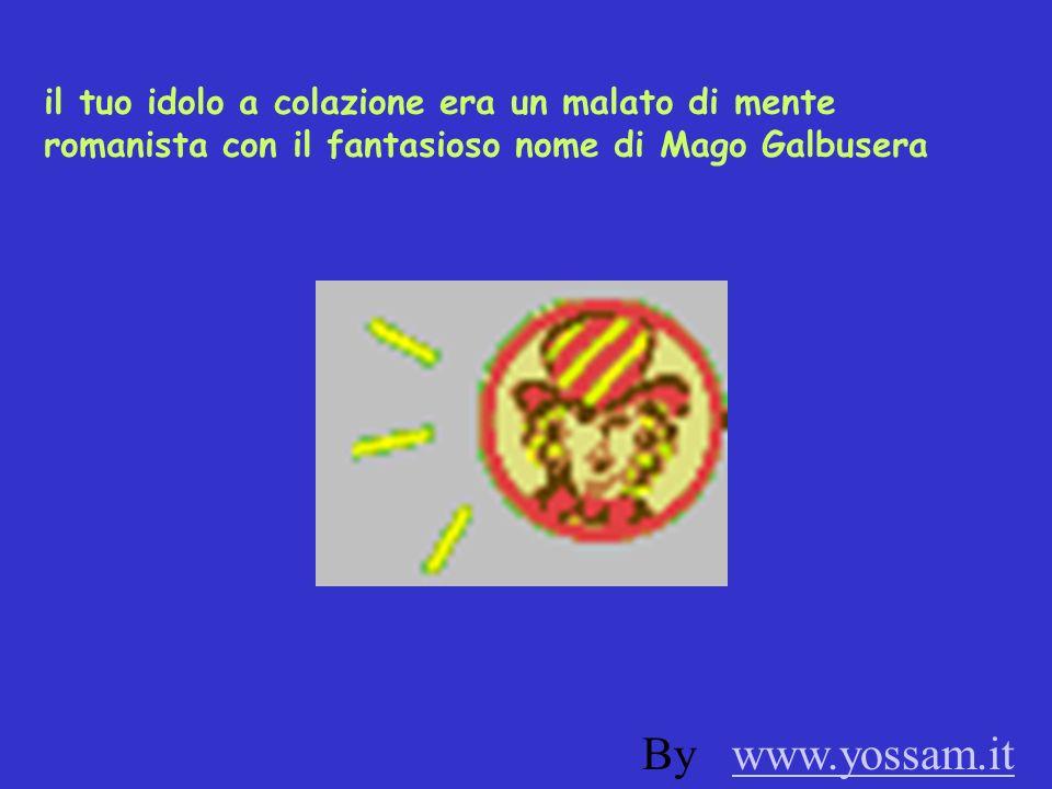 il tuo idolo a colazione era un malato di mente romanista con il fantasioso nome di Mago Galbusera By www.yossam.itwww.yossam.it