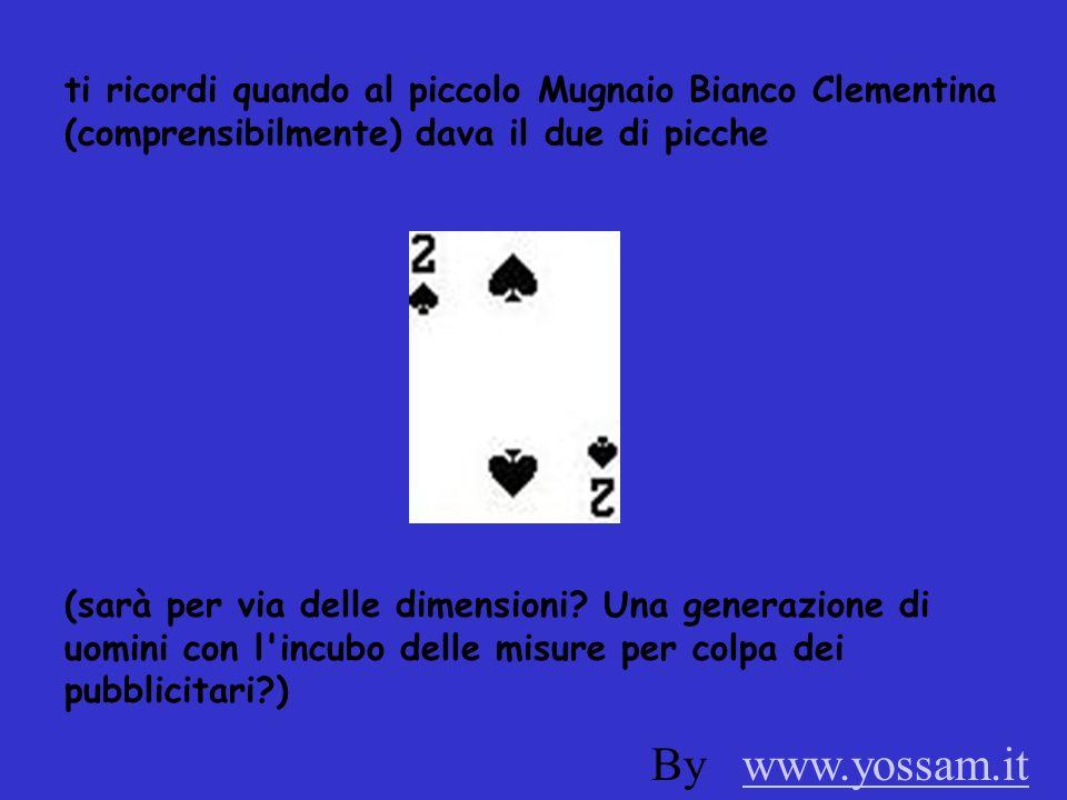 ti ricordi quando al piccolo Mugnaio Bianco Clementina (comprensibilmente) dava il due di picche (sarà per via delle dimensioni.