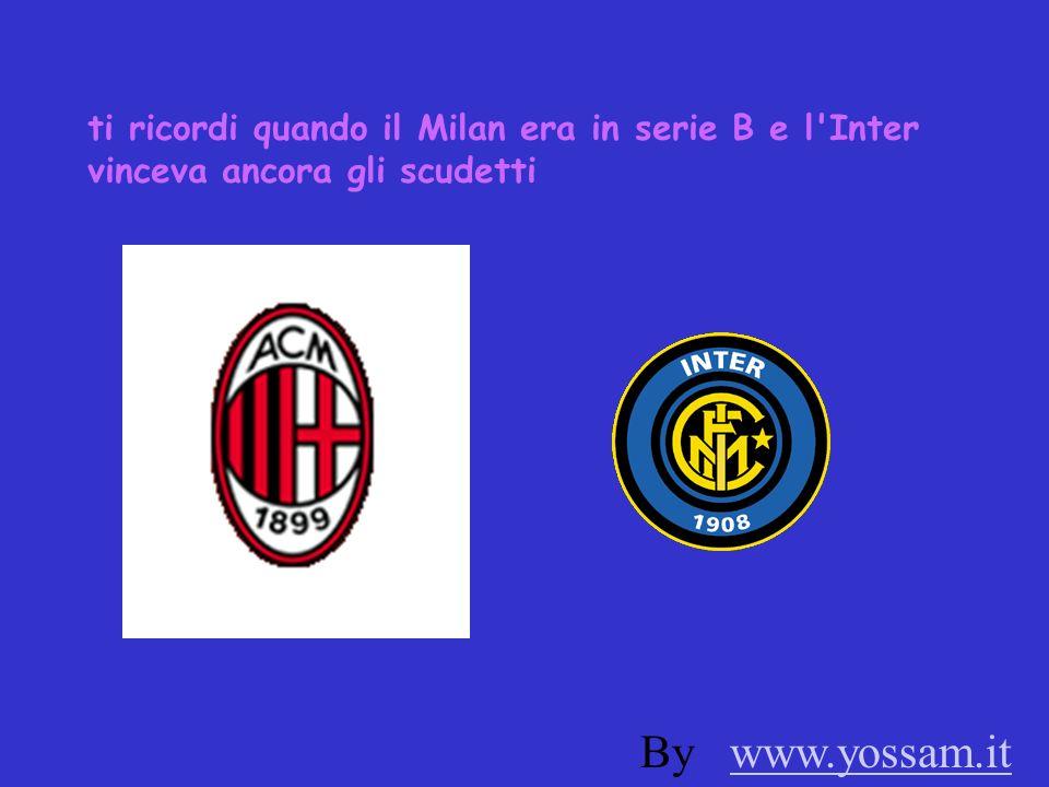 ti ricordi quando il Milan era in serie B e l Inter vinceva ancora gli scudetti By www.yossam.itwww.yossam.it