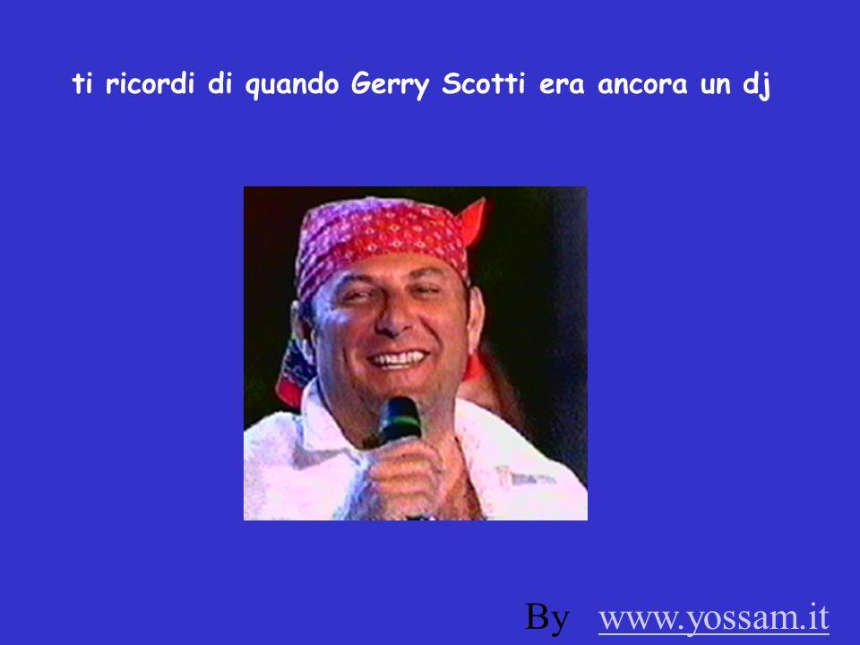 ti ricordi di quando Gerry Scotti era ancora un dj By www.yossam.itwww.yossam.it