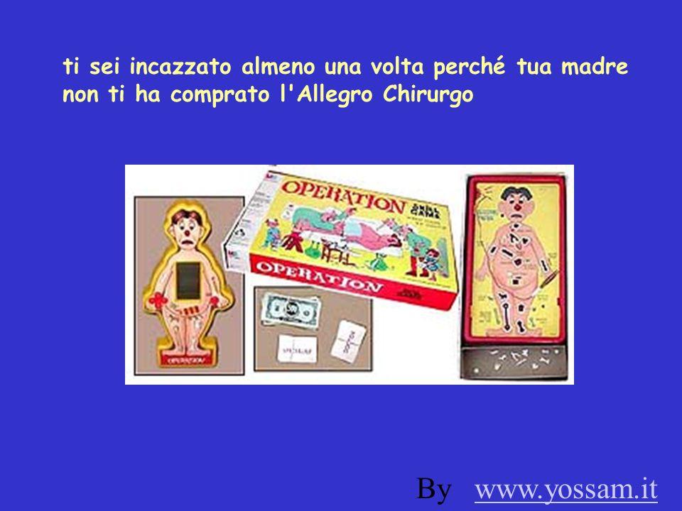 ti sei incazzato almeno una volta perché tua madre non ti ha comprato l'Allegro Chirurgo By www.yossam.itwww.yossam.it