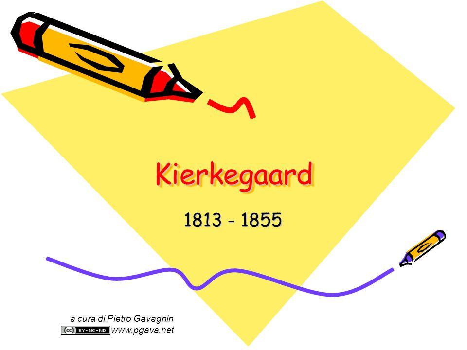 KierkegaardKierkegaard 1813 - 1855 a cura di Pietro Gavagnin www.pgava.net