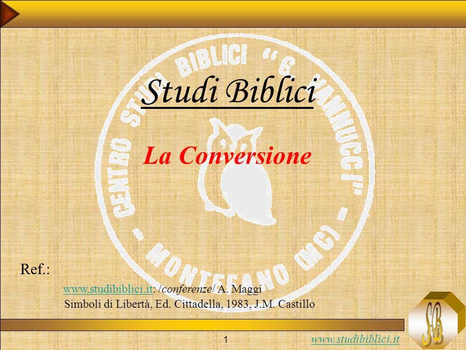 www.studibiblici.it 1 Studi Biblici La Conversione Ref.: www.studibiblici.it: /conferenze/ A. Maggi www.studibiblici.it Simboli di Libertà, Ed. Cittad