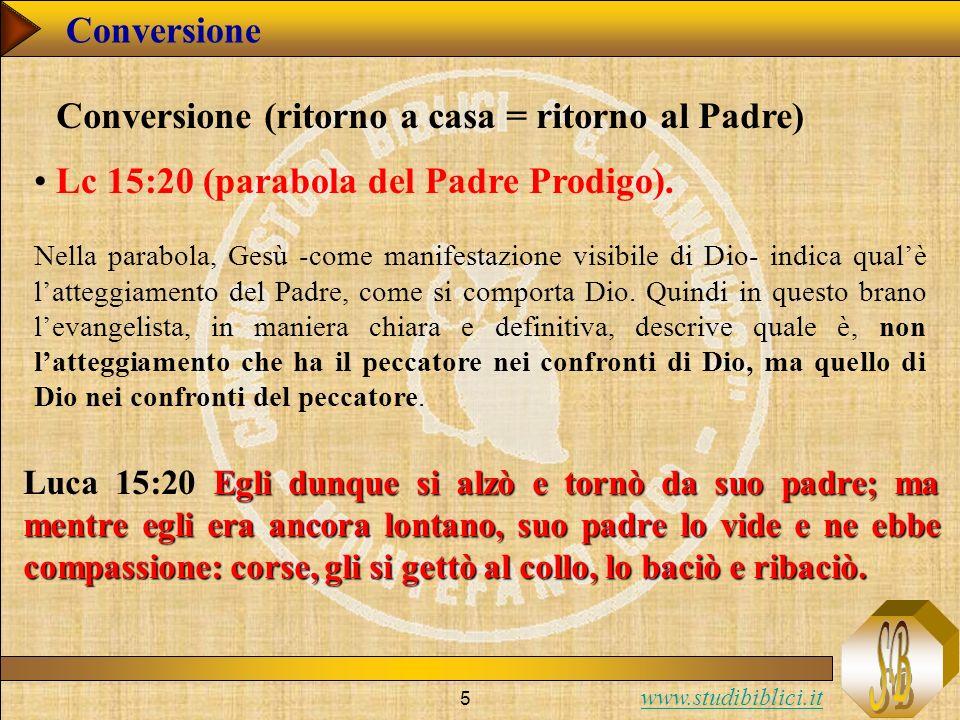 www.studibiblici.it 5 Conversione Conversione (ritorno a casa = ritorno al Padre) Lc 15:20 (parabola del Padre Prodigo). Nella parabola, Gesù -come ma