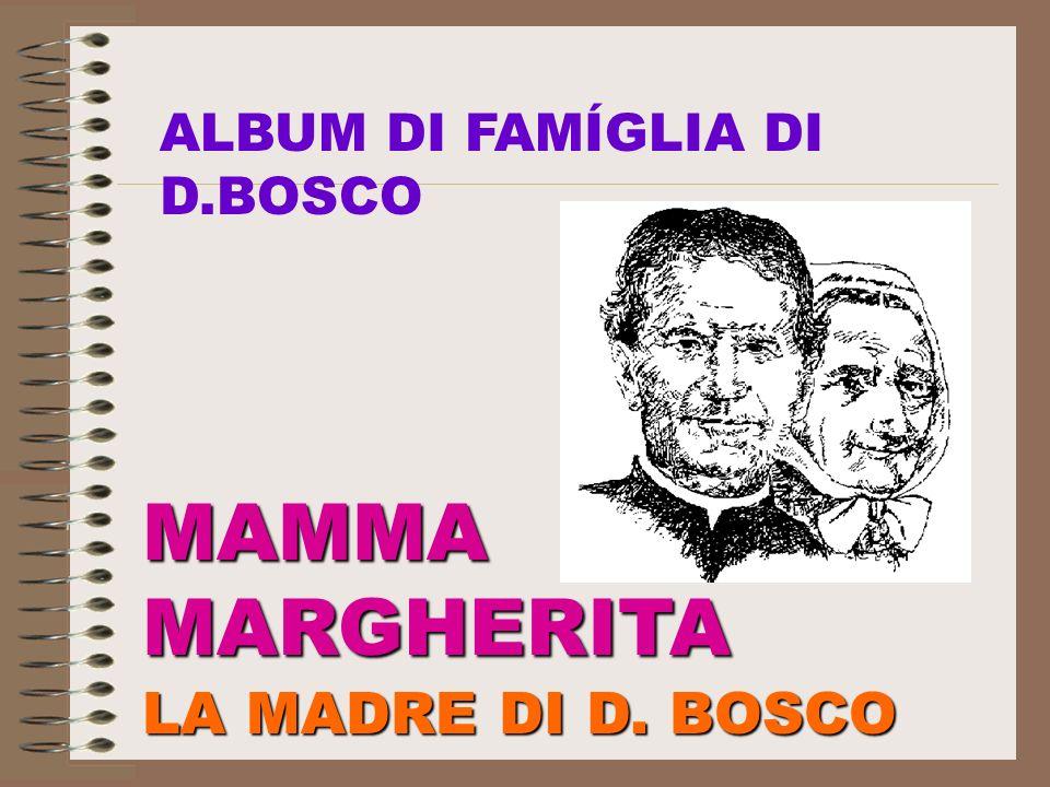 MAMMAMARGHERITA LA MADRE DI D. BOSCO ALBUM DI FAMÍGLIA DI D.BOSCO