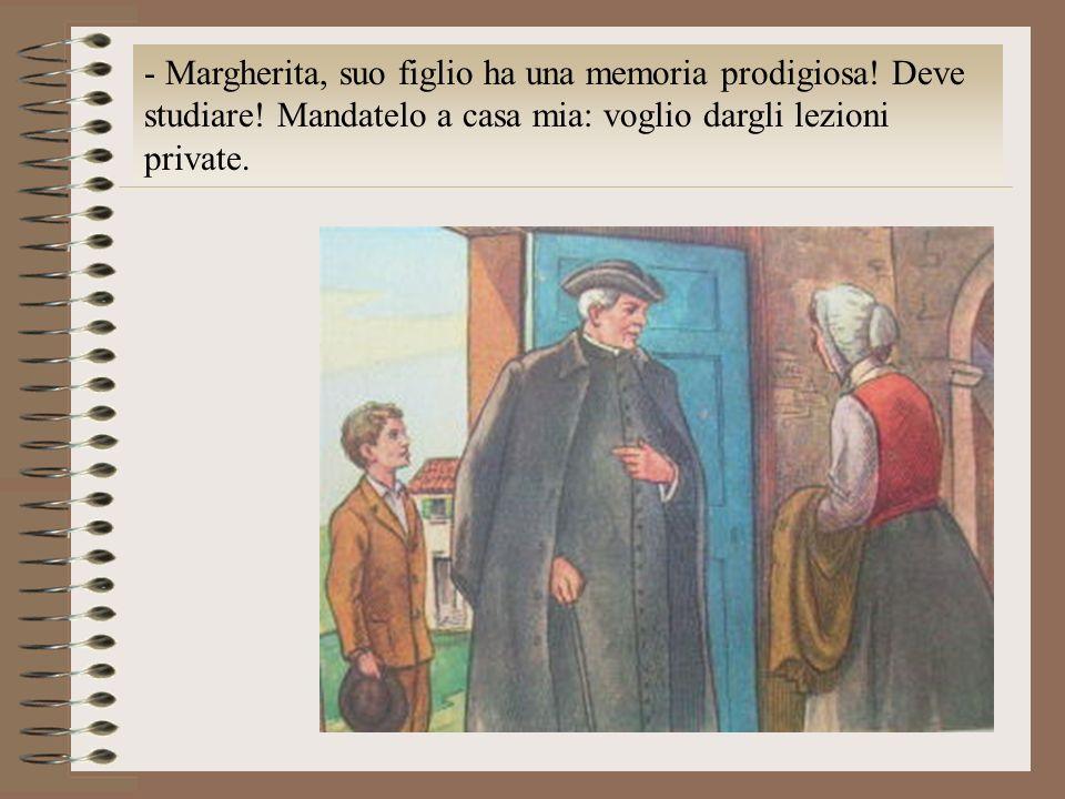 - Margherita, suo figlio ha una memoria prodigiosa! Deve studiare! Mandatelo a casa mia: voglio dargli lezioni private.