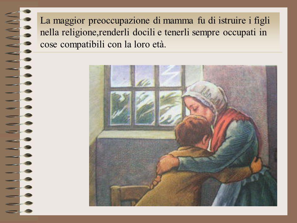 La maggior preoccupazione di mamma fu di istruire i figli nella religione,renderli docili e tenerli sempre occupati in cose compatibili con la loro et
