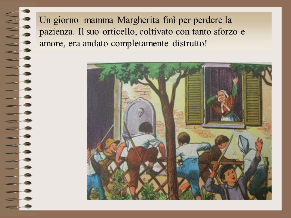 Un giorno mamma Margherita finì per perdere la pazienza. Il suo orticello, coltivato con tanto sforzo e amore, era andato completamente distrutto!