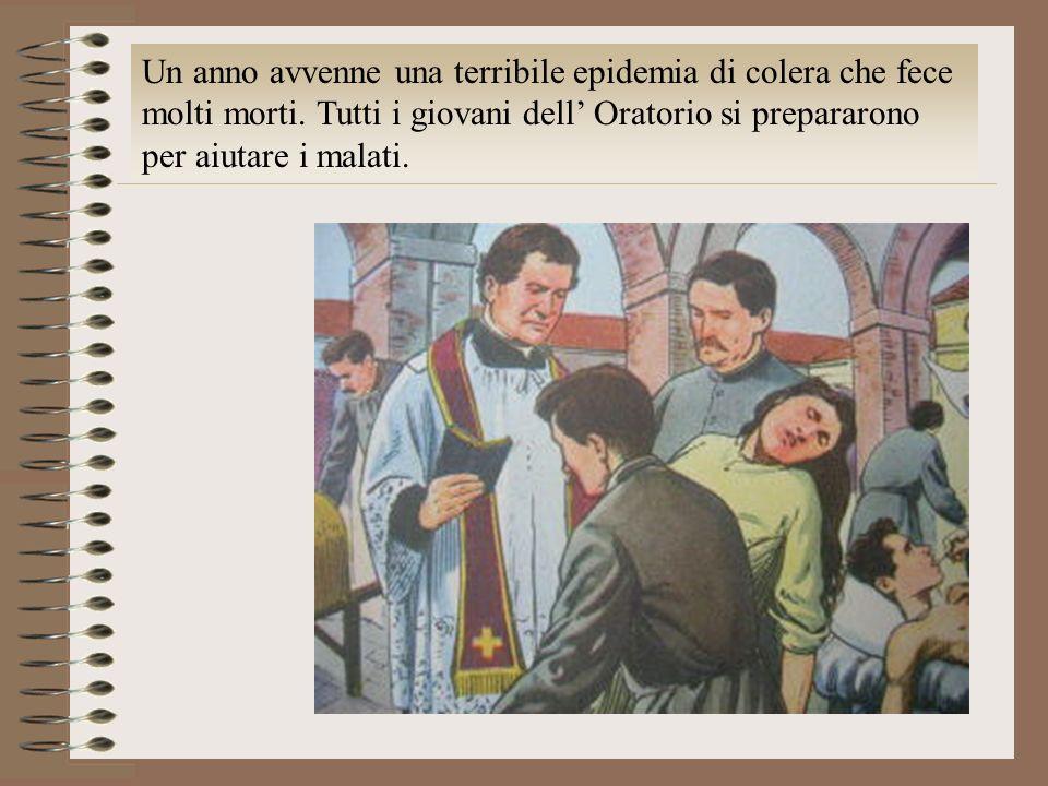 Un anno avvenne una terribile epidemia di colera che fece molti morti. Tutti i giovani dell Oratorio si prepararono per aiutare i malati.