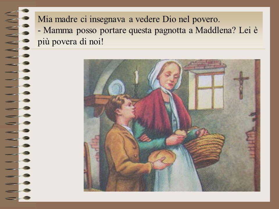 Mia madre ci insegnava a vedere Dio nel povero. - Mamma posso portare questa pagnotta a Maddlena? Lei è più povera di noi!