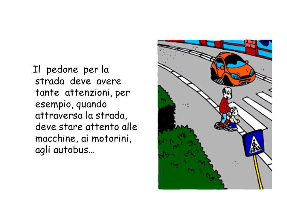 Il marciapiede Il marciapiede serve ai pedoni, quindi non ci si possono parcheggiare i motorini e non ci si può andare in bicicletta. Non si può neanc