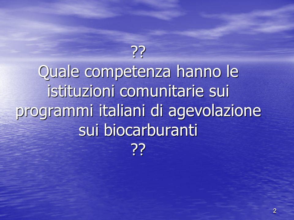 2 ?? Quale competenza hanno le istituzioni comunitarie sui programmi italiani di agevolazione sui biocarburanti ??