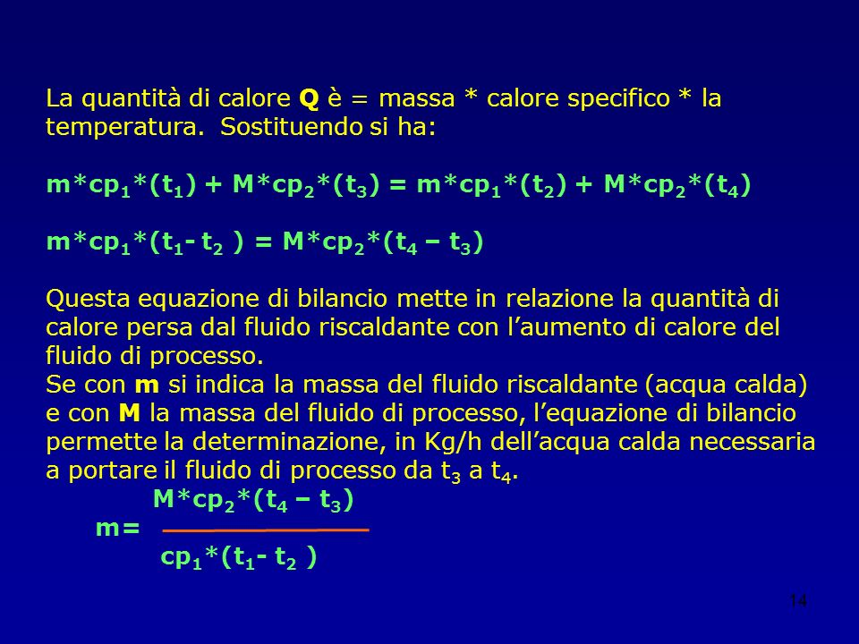 14 La quantità di calore Q è = massa * calore specifico * la temperatura. Sostituendo si ha: m*cp 1 *(t 1 ) + M*cp 2 *(t 3 ) = m*cp 1 *(t 2 ) + M*cp 2
