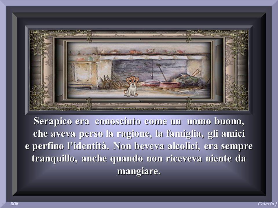 Serapico era conosciuto come un uomo buono, che aveva perso la ragione, la famiglia, gli amici e perfino lidentità.