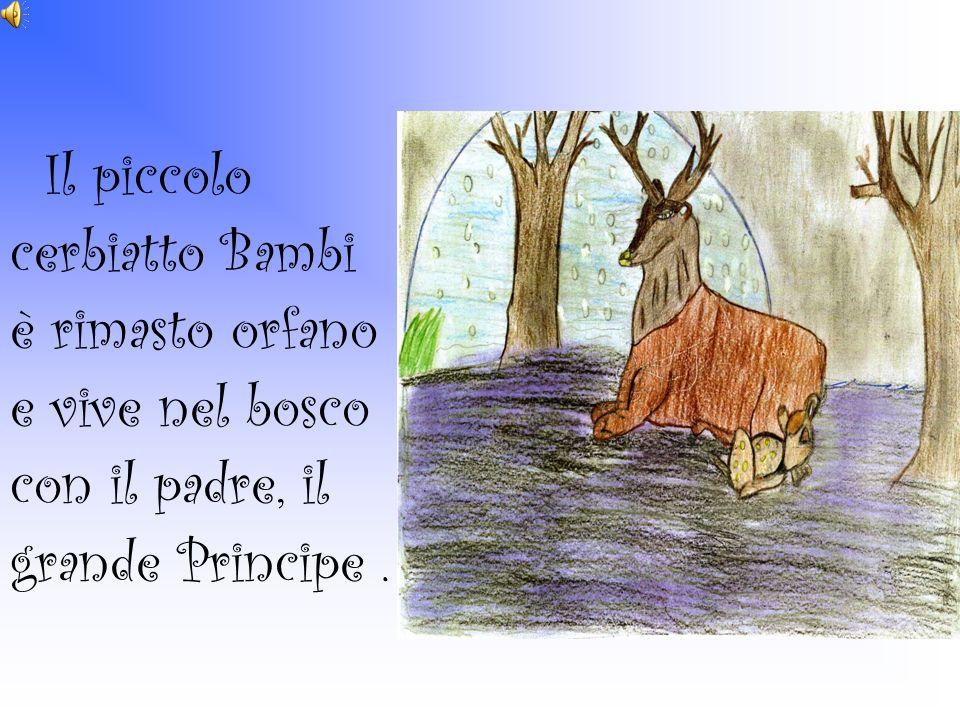 Il piccolo cerbiatto Bambi è rimasto orfano e vive nel bosco con il padre, il grande Principe.