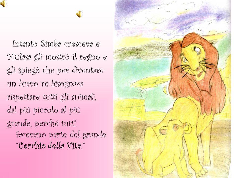 Intanto Simba cresceva e Mufasa gli mostrò il regno e gli spiegò che per diventare un bravo re bisognava rispettare tutti gli animali, dal più piccolo