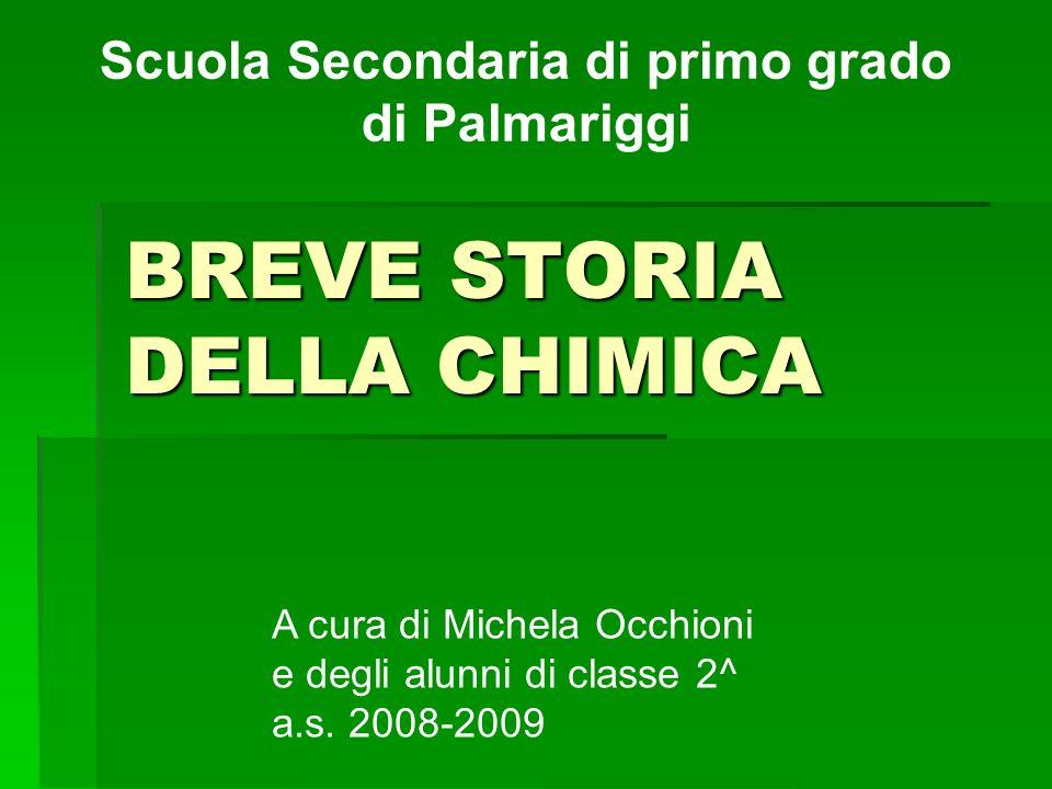 BREVE STORIA DELLA CHIMICA A cura di Michela Occhioni e degli alunni di classe 2^ a.s.