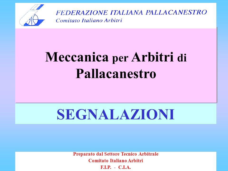 Meccanica per Arbitri di Pallacanestro Preparato dal Settore Tecnico Arbitrale Comitato Italiano Arbitri F.I.P. - C.I.A. SEGNALAZIONI