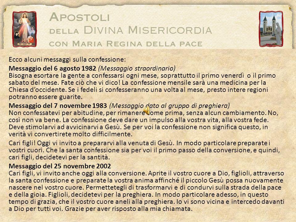 Ecco alcuni messaggi sulla confessione: Messaggio del 6 agosto 1982 (Messaggio straordinario) Bisogna esortare la gente a confessarsi ogni mese, sopra