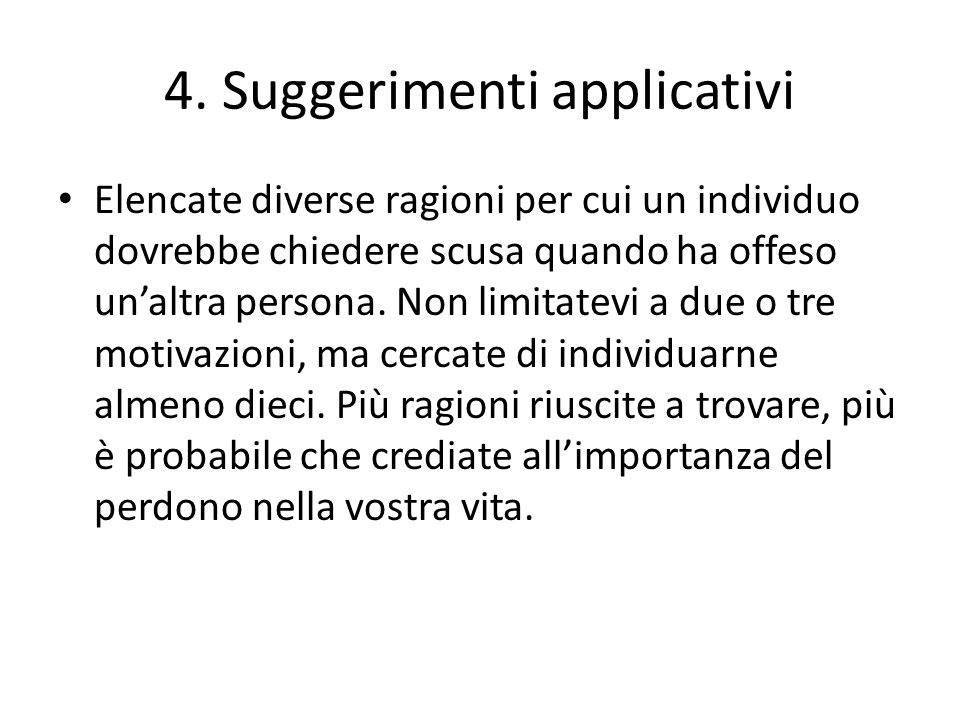 4. Suggerimenti applicativi Elencate diverse ragioni per cui un individuo dovrebbe chiedere scusa quando ha offeso unaltra persona. Non limitatevi a d