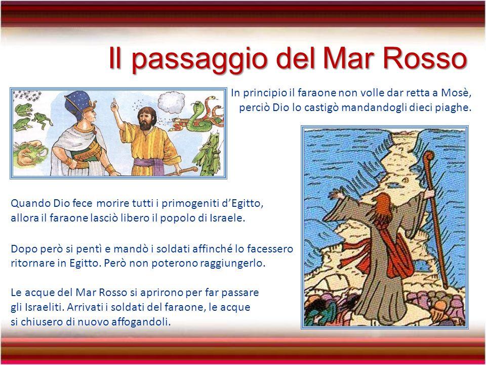 Il roveto ardente Quando Mosè divenne grande si schierò a favore del suo popolo.