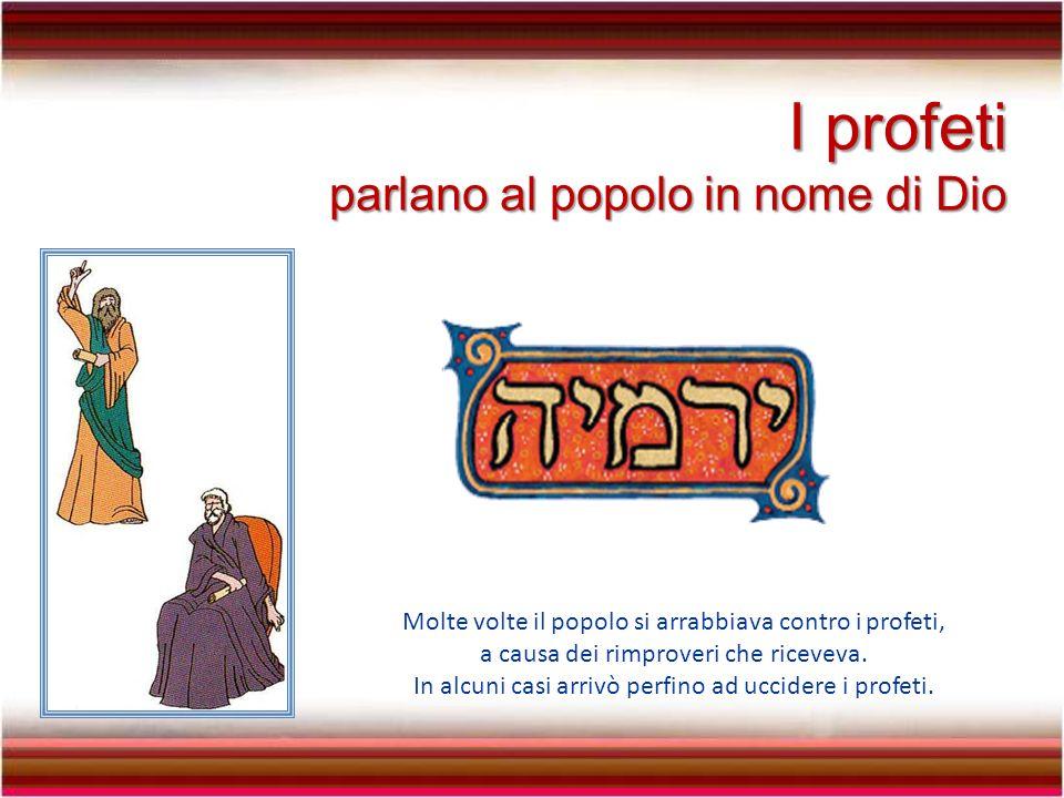 Per educare il popolo alla fede, Dio inviò i profeti.